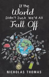 If the World Didn'T Suck We'D All Fall Off