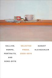 Sallies, Romps, Portraits, and Send-Offs: Selected Prose, 2000-2016