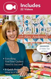 Start Quilting with Alex Anderson (Enhanced Editon): Enhanced with 22 videos. Everything First-Time Quilters Need to Succeed • 8 Quick Projects—Most in 4 Sizes, Edition 3