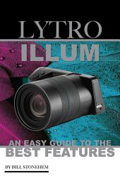 Lytro Illum: An Easy Guide to the Best Features