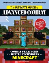 Ultimate Guide to Advanced Combat: Combat Strategies and Battle Techniques for Minecraft®TM