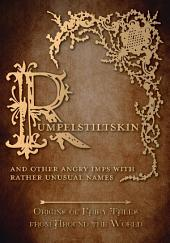 Rumpelstiltskin - And Other Angry Imps with Rather Unusual Names (Origins of Fairy Tales from Around the World): Origins of Fairy Tales from Around the World