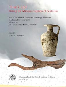 Time s Up  Dating the Minoan Eruption of Santorini Book
