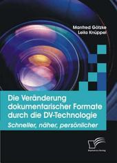 """Die Ver""""nderung dokumentarischer Formate durch die DV-Technologie: Schneller, n""""her, pers""""nlicher"""
