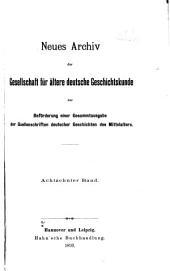 Neues Archiv der Gesellschaft für Ältere Deutsche Geschichtskunde zur Beförderung einer Gesammtausgabe der Quellenschriften Deutscher Geschichten des Mittelalters: Band 18