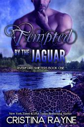 Tempted by the Jaguar: Transformation and Revelation (Riverford Shifters Book One)