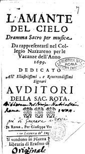 L'amante del cielo dramma sacro per musica da rappresentarsi nel Collegio Nazzareno per le vacanze dell'anno 1699. Dedicato all'illustrissimi, ... Auditori della Sac. Rota
