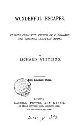 Wonderful escapes, revised from the Fr. and original chapters added by R. Whiteing
