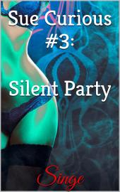 Sue Curious #3: Silent Party