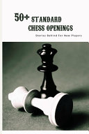 50  Standard Chess Openings  Stories Behind For New Players PDF