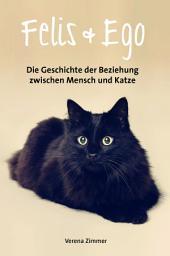 Felis & Ego: Die Geschichte der Beziehung zwischen Mensch und Katze