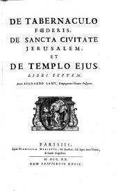 De tabernaculo foederis, de sancta civitate Jerusalem et de templo ejus libri VII.