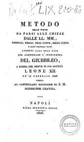 Metodo delle visite da farsi alle chiese dalle L. L. M. M. Famiglia Reale, Real corte, Regio clero e dagl'individui tutti addetti alla Real Casa per acquistare l'indulgenza del Giubbileo ..