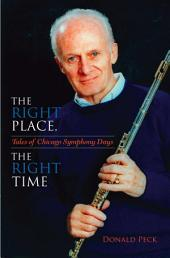 The Right Place, The Right Time!: Tales of Chicago Symphony Days