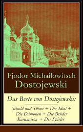 Das Beste von Dostojewski: Schuld und Sühne + Der Idiot + Die Dämonen + Die Brüder Karamasow + Der Spieler (Vollständige deutsche Ausgabe): 5 Klassiker der russischen Literatur in einem Buch