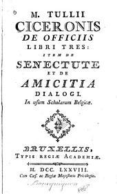 De officiis libri tres: Item de senectute et de amicitia