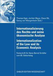 Internationalisierung des Rechts und seine ökonomische Analyse Internationalization of the Law and its Economic Analysis: Festschrift für Hans-Bernd Schäfer zum 65. Geburtstag