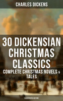 30 DICKENSIAN CHRISTMAS CLASSICS  Complete Christmas Novels   Tales  Illustrated Edition  PDF