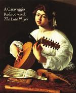 A Caravaggio Rediscovered, the Lute Player