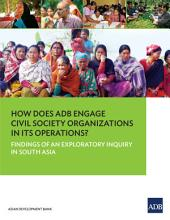 How Does ADB Engage Civil Society Organizations in its Operations?: Findings of an Exploratory Inquiry in South Asia