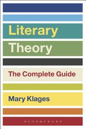 Literary Theory: The Complete Guide: Edition 2