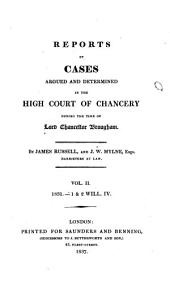 Reports of Cases Argued and Determined in the High Court of Chancery: During the Time of Lord Chancellor Lyndhurst. 1831