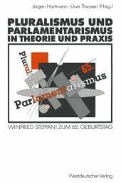 Pluralismus und Parlamentarismus in Theorie und Praxis: Winfried Steffani zum 65. Geburtstag