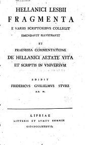 Fragmenta e variis scriptoribvs collegit ...: et praemissa commentatione de Hellanici aetate vita et scriptis in vniversvm