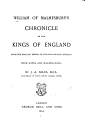 William of Malmesbury's Chronicle of the Kings of England: From the Earliest Period to the Reign of King Stephen. With Notes and Illustrations