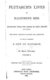 Plutarch's Lives of Illustrious Men: Translated from the Greek by John Dryden and Others. The Whole Carefully Revised and Corrected. To which is Prefixed a Life of Plutarch. Reprinted from the Latest English Editions, Volume 1