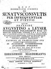 Dissertatio iuridica De senatusconsultis per infrequentiam et furtivo quam praeside Augustino a Leyser ... ad diem 28. maii anno 1745 ... publice ventilandam proponet Ehrenfried Maederianus ...