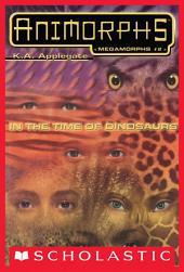 In the Time of Dinosaurs (Animorphs Megamorphs #2)