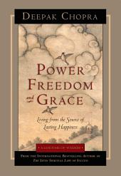 Power, Freedom, and Grace: Living from the Source of Lasting Happiness
