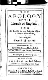 The Apology of the Church of England: And an Epistle to One Seignior Scipio, a Venetian Gentleman, Concerning the Council of Trent. Made English by a Person of Quality. To which is Added, The Life of the Said Bishop; Collected and Written by the Same Hand