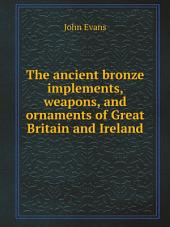 The ancient bronze implements, weapons, and ornaments of Great Britain and Ireland