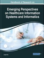 Handbook of Research on Emerging Perspectives on Healthcare Information Systems and Informatics PDF