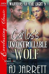 Carlos's Uncontrollable Wolf [Warriors of the Light 9]