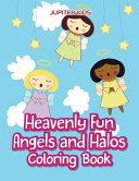Heavenly Fun Angels and Halos Coloring Book
