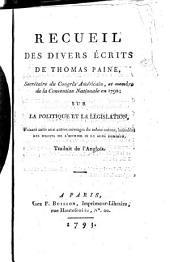 Recueil des divers écrits de Thomas Paine ...: sur la politique et la législation, faisant suite aux autres ouvrages du même auteur, intitulés: Les droits de l'homme et Le sens commun. Traduit de l'anglois, Volume1