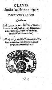 Clavis Sanctae seu Hebraeae linguae: Indicem vocum hebraicarum, secundum Alphabeti & derivationis ordinem ...