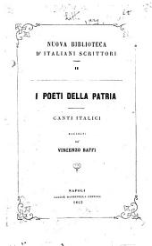 I poeti della patria; canti italici raccolti da Vincenzo Baffi
