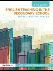 English Teaching in the Secondary School: Linking Theory and Practice, Edition 3