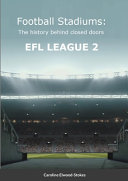 Football Stadiums The History Behind Closed Doors EFL LEAGUE 2 PDF