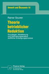 Theorie betrieblicher Reduktion: Grundlagen, Modellierung und Optimierungsansätze stofflicher Entsorgungsprozesse