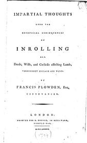 Impartial Thoughts Upon the Beneficial Consequences of Inrolling All Deeds: Wills, and Codicils Affecting Lands, Throughout England and Wales
