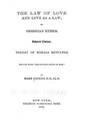 The Law of Love & Love as a Law; Or, Christian Ethics