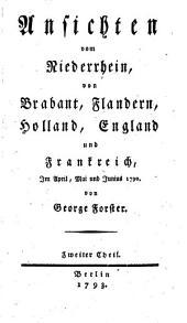 Ansichten vom Niederrhein, von Brabant, Flandern, Holland, England und Frankreich, im April, Mai und Junius 1790: Band 2