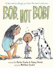 Bob, Not Bob! *to be read as though you have the worst cold ever: *to be read as though you have the worst cold ever