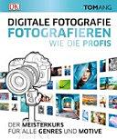 Digitale Fotografie  Fotografieren wie die Profis PDF