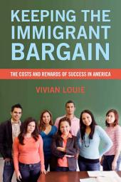 Keeping the Immigrant Bargain: The Costs and Rewards of Success in America